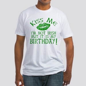 Kiss Me March 17 Birthday Fitted T-Shirt
