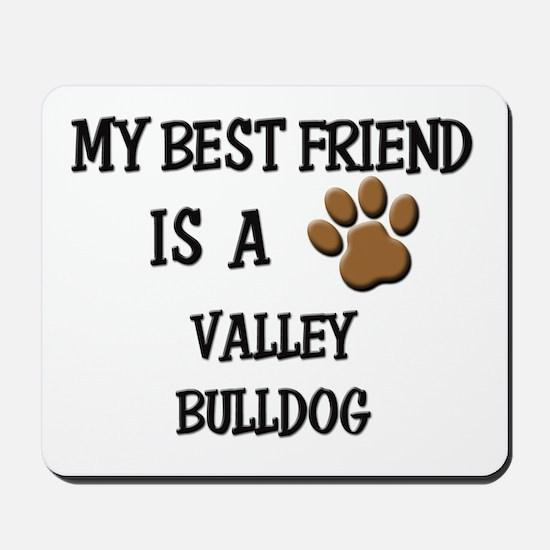 My best friend is a VALLEY BULLDOG Mousepad
