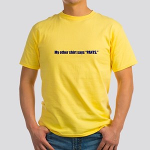 """My other shirt says """"PANTS"""" Yellow T-Shirt"""