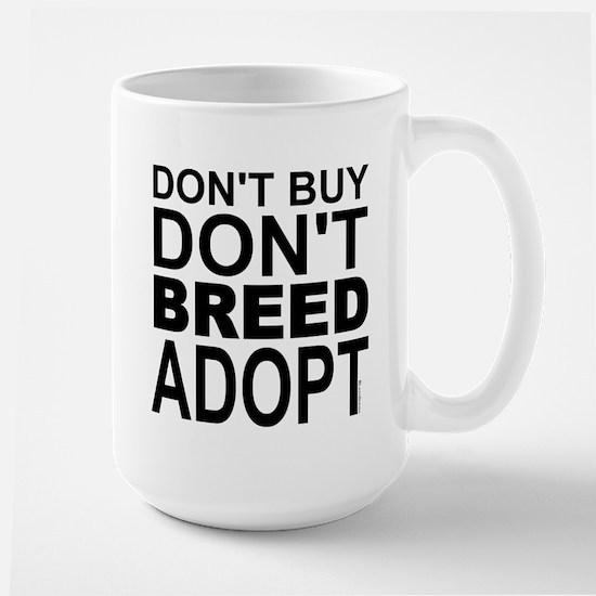Don't Buy, Don't Breed, Adopt Large Mug