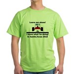 Leave me alone I know Texas Green T-Shirt