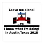 Leave me alone I know Texas Square Car Magnet 3
