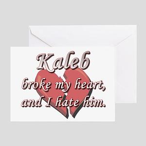 Kaleb broke my heart and I hate him Greeting Card