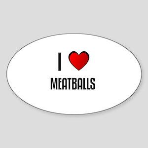 I LOVE MEATBALLS Oval Sticker