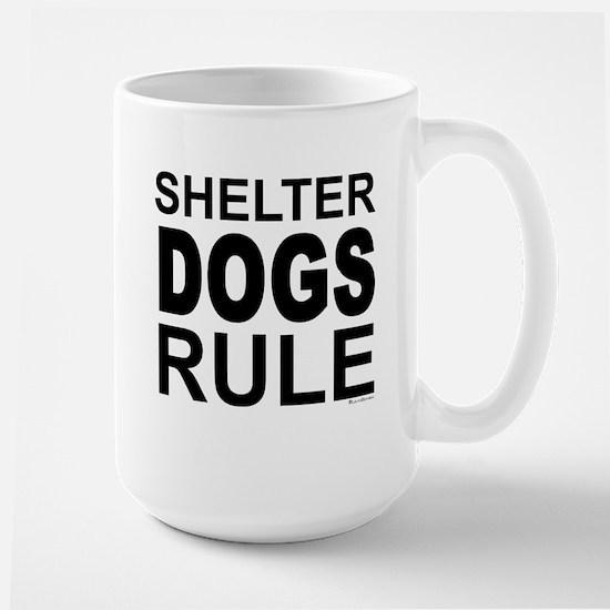 Shelter Dogs Rule Large Mug