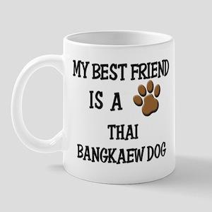 My best friend is a THAI BANGKAEW DOG Mug