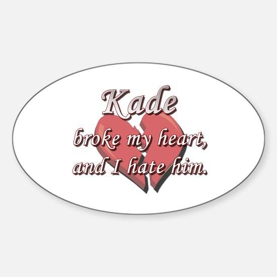 Kade broke my heart and I hate him Oval Decal