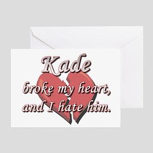 Kade broke my heart and I hate him Greeting Card