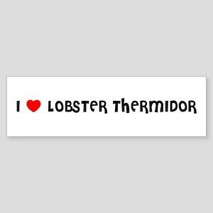 I LOVE LOBSTER THERMIDOR Bumper Sticker