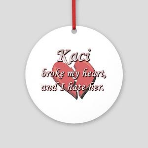 Kaci broke my heart and I hate her Ornament (Round