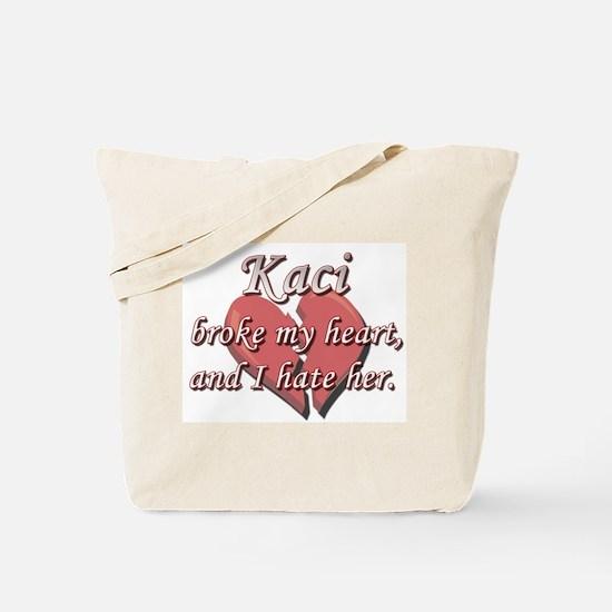 Kaci broke my heart and I hate her Tote Bag