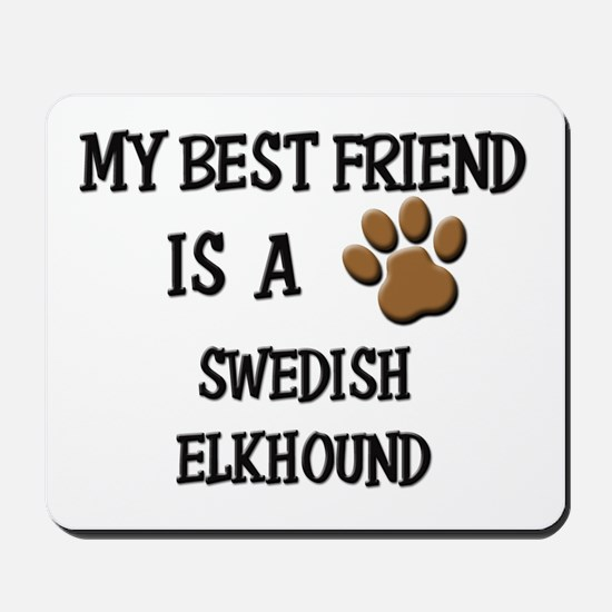 My best friend is a SWEDISH ELKHOUND Mousepad