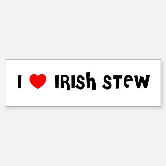 I LOVE IRISH STEW Bumper Bumper Bumper Sticker