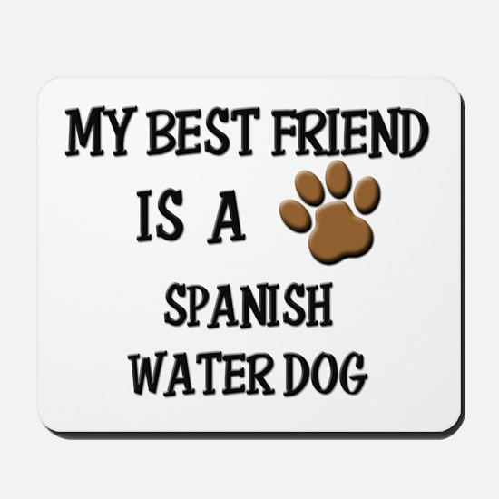 My best friend is a SPANISH WATER DOG Mousepad