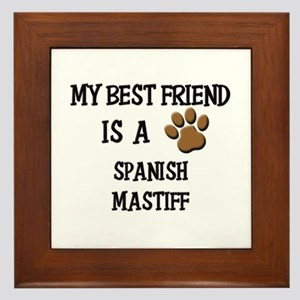 My best friend is a SPANISH MASTIFF Framed Tile