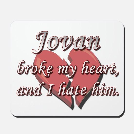 Jovan broke my heart and I hate him Mousepad