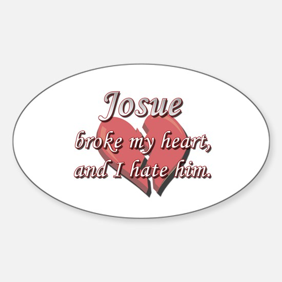 Josue broke my heart and I hate him Oval Decal