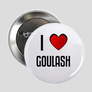 I LOVE GOULASH Button