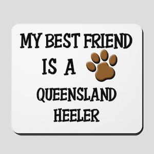 My best friend is a QUEENSLAND HEELER Mousepad