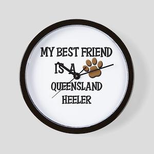 My best friend is a QUEENSLAND HEELER Wall Clock