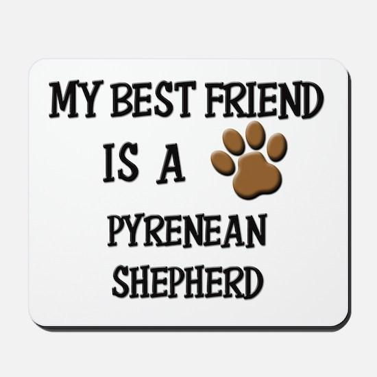 My best friend is a PYRENEAN SHEPHERD Mousepad