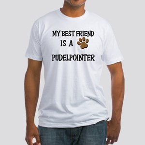 My best friend is a PUDELPOINTER Fitted T-Shirt