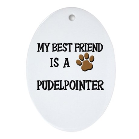 My best friend is a PUDELPOINTER Oval Ornament