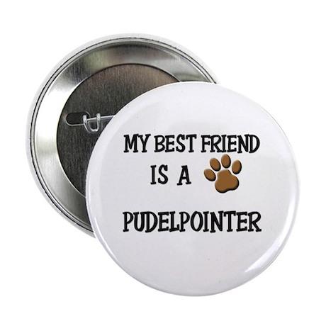 """My best friend is a PUDELPOINTER 2.25"""" Button (10"""
