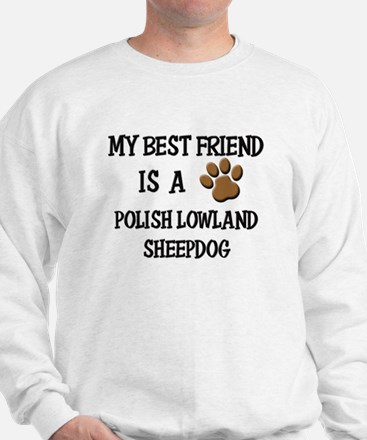 My best friend is a POLISH LOWLAND SHEEPDOG Sweats