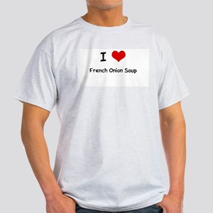 I LOVE FRENCH ONION SOUP Ash Grey T-Shirt