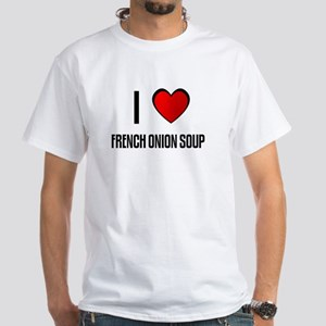 I LOVE FRENCH ONION SOUP White T-Shirt