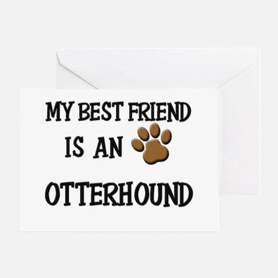 My best friend is an OTTERHOUND Greeting Card