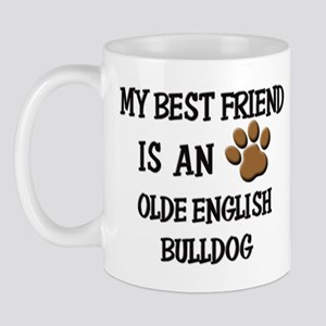 My best friend is an OLDE ENGLISH BULLDOG Mug