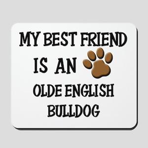 My best friend is an OLDE ENGLISH BULLDOG Mousepad