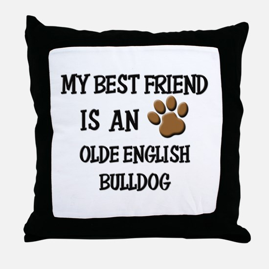My best friend is an OLDE ENGLISH BULLDOG Throw Pi