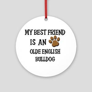 My best friend is an OLDE ENGLISH BULLDOG Ornament