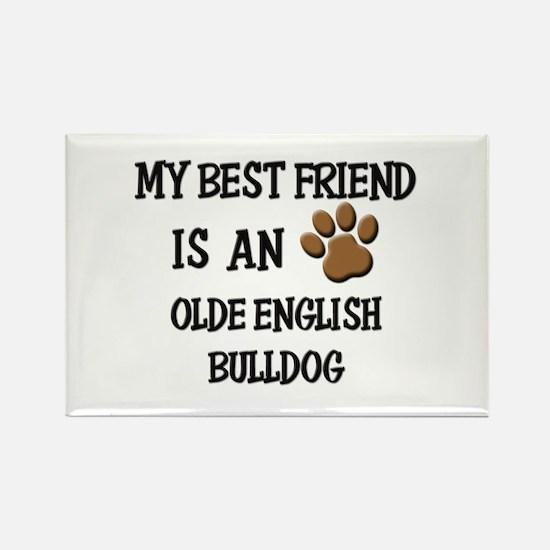My best friend is an OLDE ENGLISH BULLDOG Rectangl