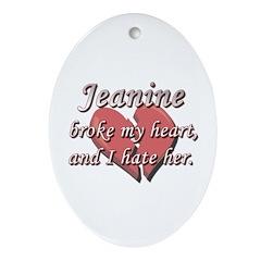 Jeanine broke my heart and I hate her Ornament (Ov