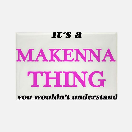 It's a Makenna thing, you wouldn't Magnets