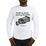 Nothing Beats Getting Blown! Long Sleeve T-Shirt
