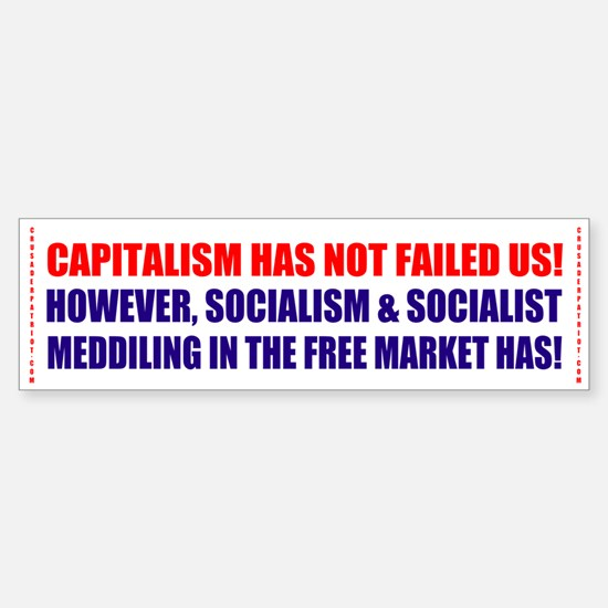 Capitalism never failed! (bumper sticker)