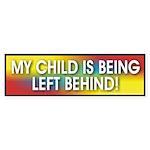 My Child is being left behind Bumper Sticker