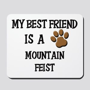 My best friend is a MOUNTAIN FEIST Mousepad