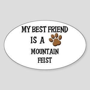 My best friend is a MOUNTAIN FEIST Oval Sticker
