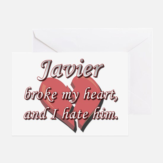 Javier broke my heart and I hate him Greeting Card