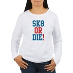Sk8 or Die! Women's Long Sleeve T-Shirt