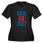 Sk8 or Die! Women's Plus Size V-Neck Dark T-Shirt