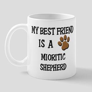 My best friend is a MIORITIC SHEPHERD Mug
