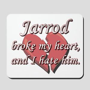Jarrod broke my heart and I hate him Mousepad