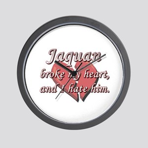Jaquan broke my heart and I hate him Wall Clock